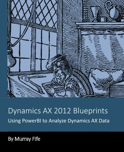 9781494276263: Dynamics AX 2012 Blueprints: Using PowerBI to Analyze Dynamics AX Data