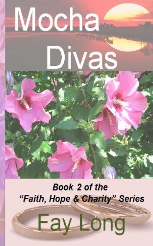 Mocha Divas (Faith, Hope & Charity) (Volume 2): Fay Long