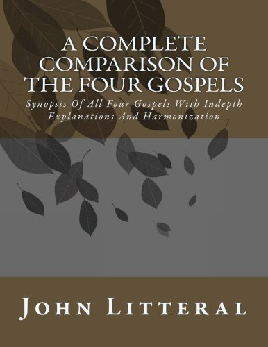 9781494284176: A Complete Comparision Of The Four Gospels: All Four Gospels With Parallel Passages Side-by-side With Explanations And Harmonization