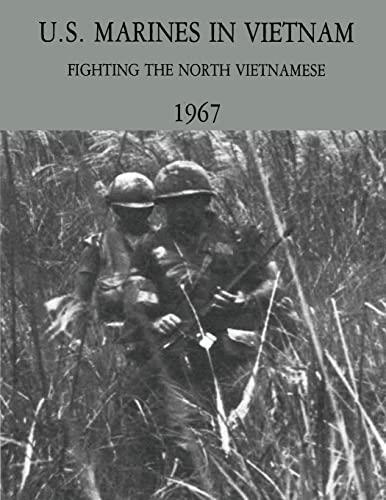 9781494285449: U.S. Marines in Vietnam: Fighting the North Vietnamese - 1967 (Marine Corps Vietnam Series)