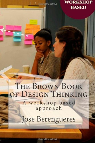 9781494285753: The Brown Book of Design Thinking: A workshop based approach