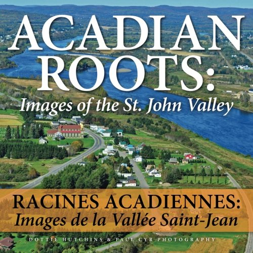 9781494285821: Acadian Roots: Images of the St. John Valley