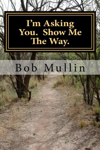 I'm Asking You. Show Me The Way.: Mullin, Bob