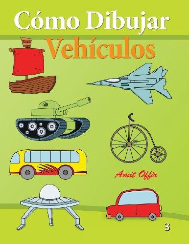Cómo Dibujar - Vehículos: Libros de Dibujo (Cómo Dibujar Comics) (Volume 3) (...
