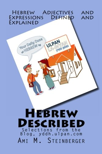 9781494290702: Hebrew Described: Hebrew Adjectives and Expressions Defined and Explained, Selected from Your Daily Dose of Hebrew - yddh.ulpan.com