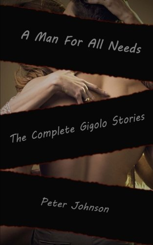 9781494293628: A Man For All Needs: The Complete Gigolo Stories