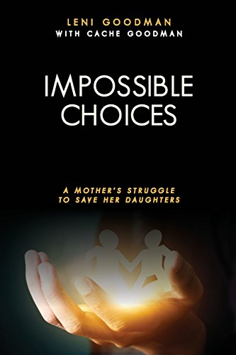 9781494294441: Impossible Choices: A Mother's Struggle to Save Her Daughters