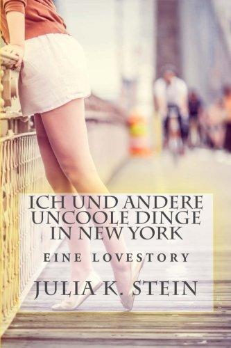 Ich und andere uncoole Dinge in New York: Roman (German Edition): Julia K. Stein