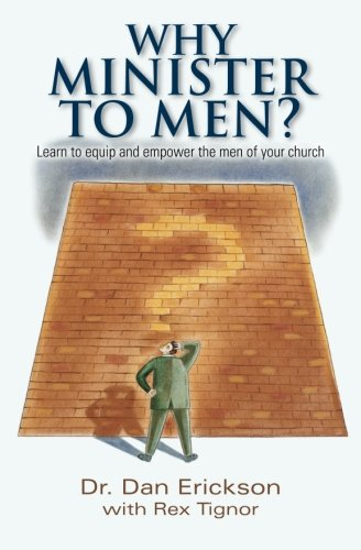 9781494296629: Why Minister To Men?: Learn to equip and empower the men of your church.