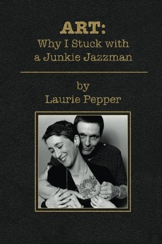 ART: Why I Stuck with a Junkie Jazzman: Pepper, Laurie