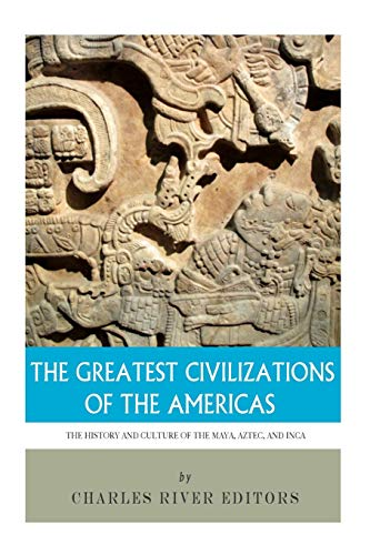 9781494299576: The Greatest Civilizations of the Americas: The History and Culture of the Maya, Aztec, and Inca