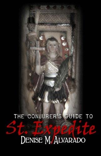 The Conjurer's Guide to St. Expedite: Alvarado, Denise