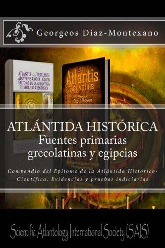 9781494303280: ATLÁNTIDA HISTÓRICA. Fuentes primarias grecolatinas y egipcias: Compendio del Epítome de la Atlántida Histórico-Científica. Evidencias y pruebas ... Volume 3 (Atlantología Histórico-Científica)