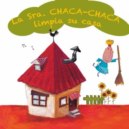 La Sra. Chaca-Chaca limpia su casa (Spanish Edition): Castellanos, Graciela