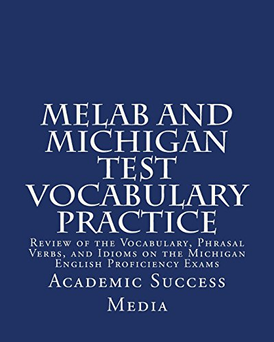 9781494305284: MELAB and Michigan Test Vocabulary Practice: Review of the Vocabulary, Phrasal Verbs, and Idioms on the Michigan English Proficiency Exams