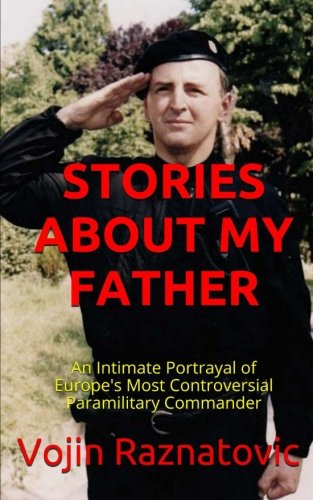 Stories About My Father: An Intimate Portrayal Of Europe's Most Controversial Paramilitary ...