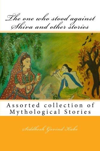 The one who stood against Shiva and other stories: Mythological Stories: Kabe, Mr. Siddhesh Govind