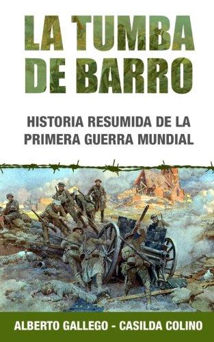 9781494313371: La tumba de barro: Historia resumida de la Primera Guerra Mundial