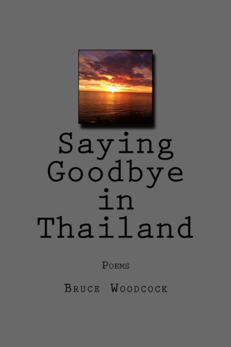 9781494314569: Saying Goodbye in Thailand: Poems 1988-1997