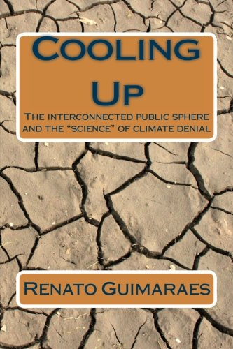 """9781494316785: Cooling Up: The interconnected public sphere and the """"science"""" of climate denial"""