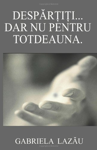 9781494317690: Despartiti. Dar nu pentru Totdeauna. (Romanian Edition)
