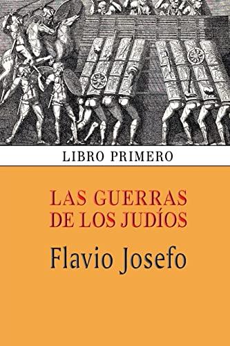 Las Guerras de Los Judios (Libro Primero): Flavio Josefo