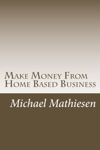 Make Money From Home Based Business: Michael Mathiesen