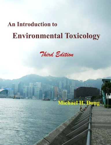 An Introduction to Environmental Toxicology Third Edition: Michael H Dong
