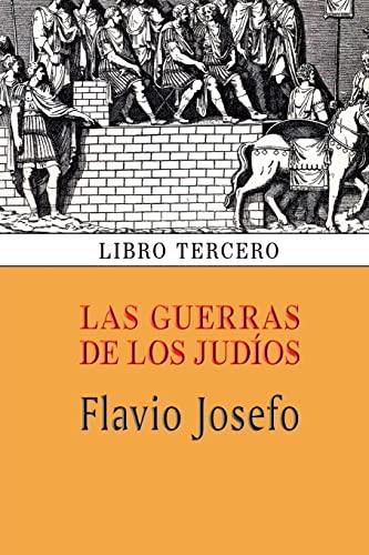 Las Guerras de Los Judios (Libro Tercero): Flavio Josefo