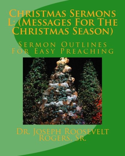 Christmas Sermons L: (Messages For The Christmas Season): Sermon Outlines For Easy Preaching (...