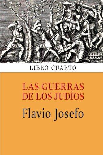 Las Guerras de Los Judios (Libro Cuarto): Flavio Josefo