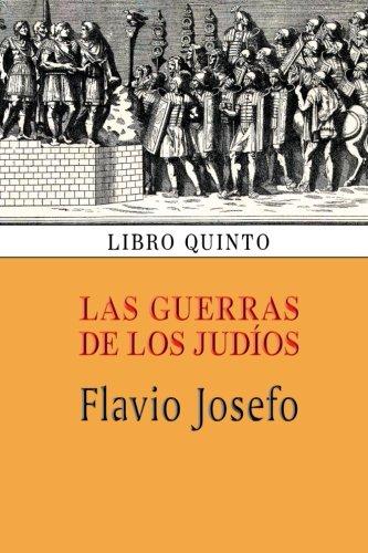 Las Guerras de Los Judios (Libro Quinto): Flavio Josefo