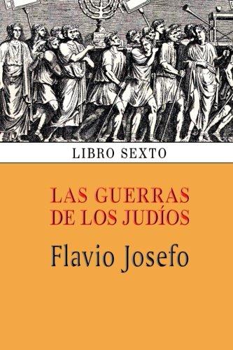 Las Guerras de Los Judios (Libro Sexto): Flavio Josefo