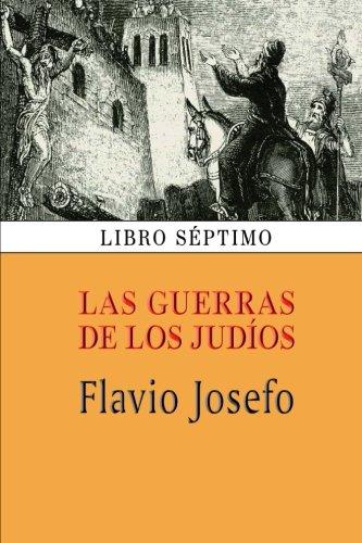 Las Guerras de Los Judios (Libro Septimo): Flavio Josefo
