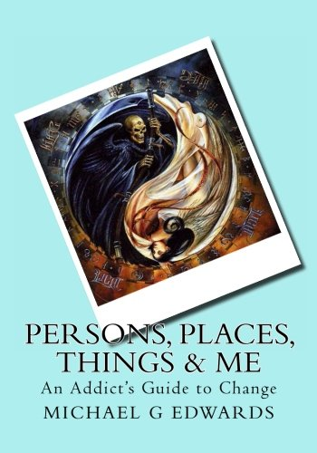 9781494329501: Persons, Places, Things & Me: An Addict's Guide to Change