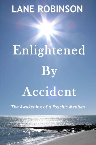 9781494331221: Enlightened by Accident: The Awakening of a Psychic Medium