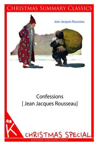 Confessions [Jean Jacques Rousseau] [Christmas Summary Classics]: Jean Jacques Rousseau