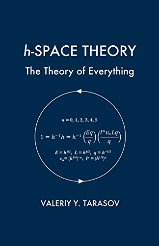 h-SPACE THEORY: The Theory of Everything: Tarasov, Valeriy Y.