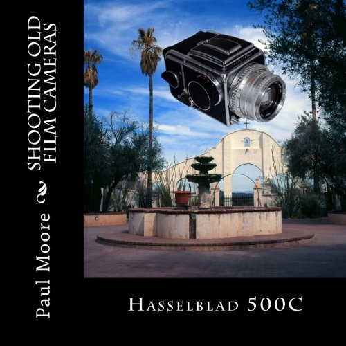 9781494333966: Hasselblad 500C: Shooting Old Film Cameras