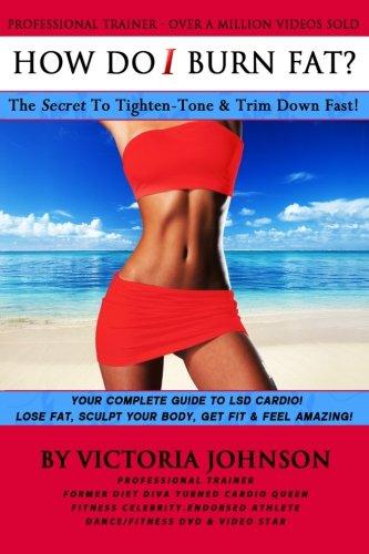 9781494334246: How Do I Burn Fat: The Secret To Tighten - Tone & Trim Down Fast!