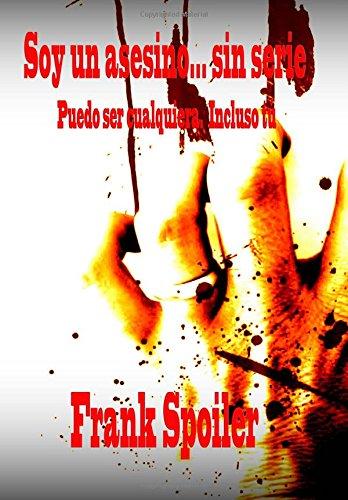 9781494338336: Soy un asesino... sin serie: Puedo ser cualquiera. Incluso puedo ser tú (Spanish Edition)