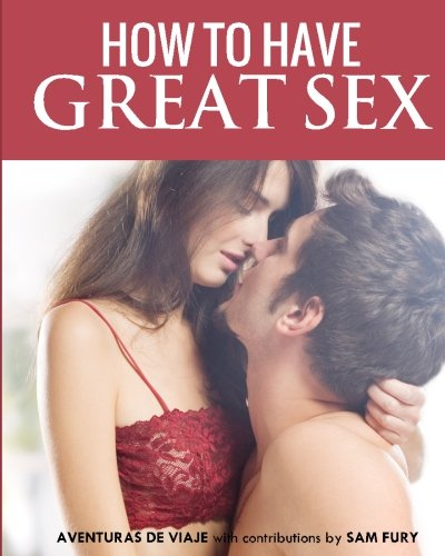 9781494339289: How To Have Great Sex: A Complete Guide on Making Love (Intimacy Series)
