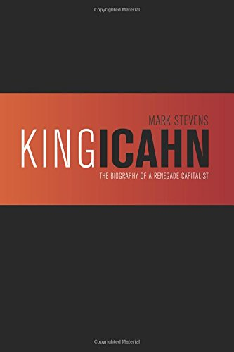 9781494348922: King Icahn: The Biography of a Renegade Capitalist