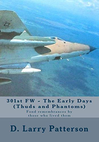 9781494349820: 301st FW - The Early Days (Thuds and Phantoms): Fond remembrances by those who lived them