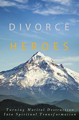 9781494351960: Divorce Heroes: Turning Marital Destruction into Spiritual Transformation