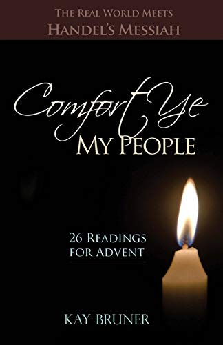 Comfort Ye My People: The Real World Meets Handel's Messiah 26 Readings for Advent: Bruner, ...
