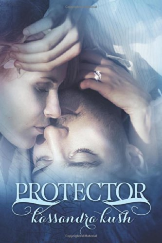 Protector (The Fallen Chronicles) (Volume 2): Kush, Kassandra