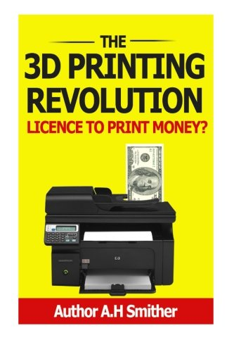 9781494359317: The 3D Printing revolution - Licence to print money?: 3D Printing revolution (New technology - new money)