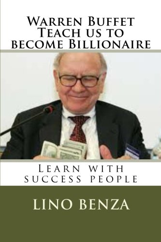 Warren Buffet teach us become billionaire: Learn with success people (1) (Volume 1): Benza, Lino A
