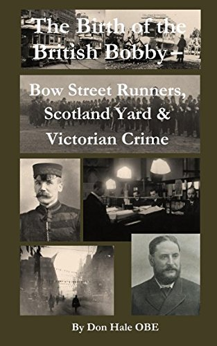 9781494361143: The Birth of the British 'Bobby': Bow Street Runners, Scotland Yard & Victorian Crime
